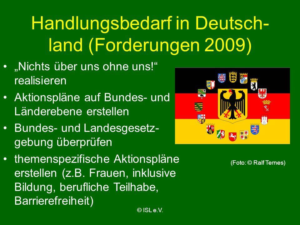 Handlungsbedarf in Deutsch- land (Forderungen 2009) Nichts über uns ohne uns! realisieren Aktionspläne auf Bundes- und Länderebene erstellen Bundes- u