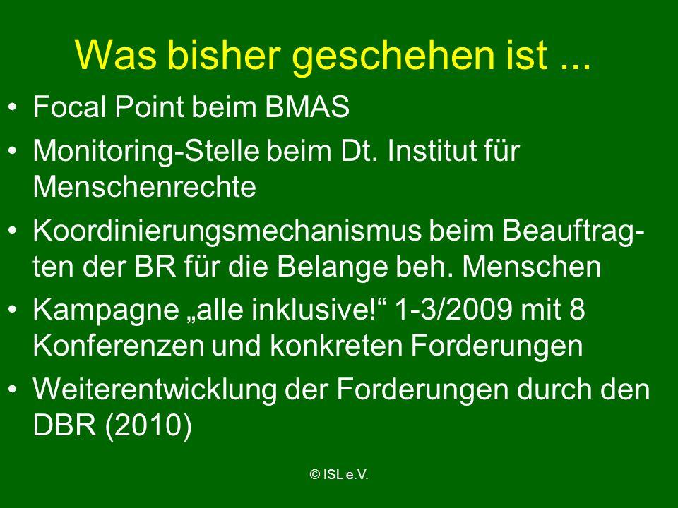 © ISL e.V. Was bisher geschehen ist... Focal Point beim BMAS Monitoring-Stelle beim Dt. Institut für Menschenrechte Koordinierungsmechanismus beim Bea
