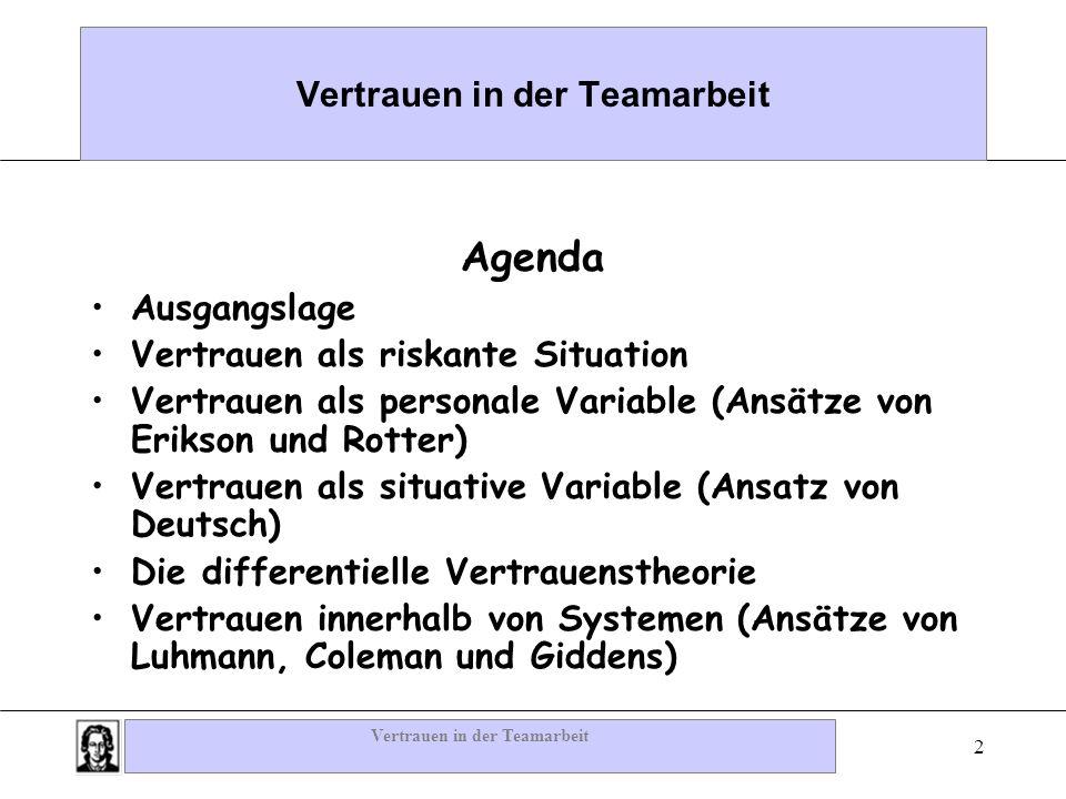 Vertrauen in der Teamarbeit 2 Agenda Ausgangslage Vertrauen als riskante Situation Vertrauen als personale Variable (Ansätze von Erikson und Rotter) V