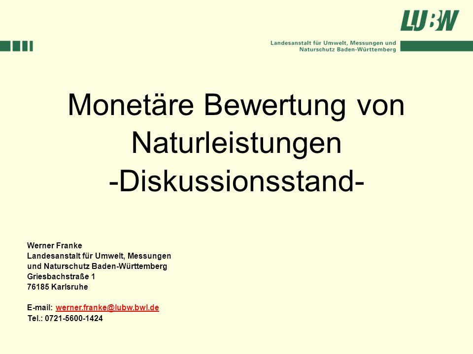 Monetäre Bewertung von Naturleistungen -Diskussionsstand- Werner Franke Landesanstalt für Umwelt, Messungen und Naturschutz Baden-Württemberg Griesbac