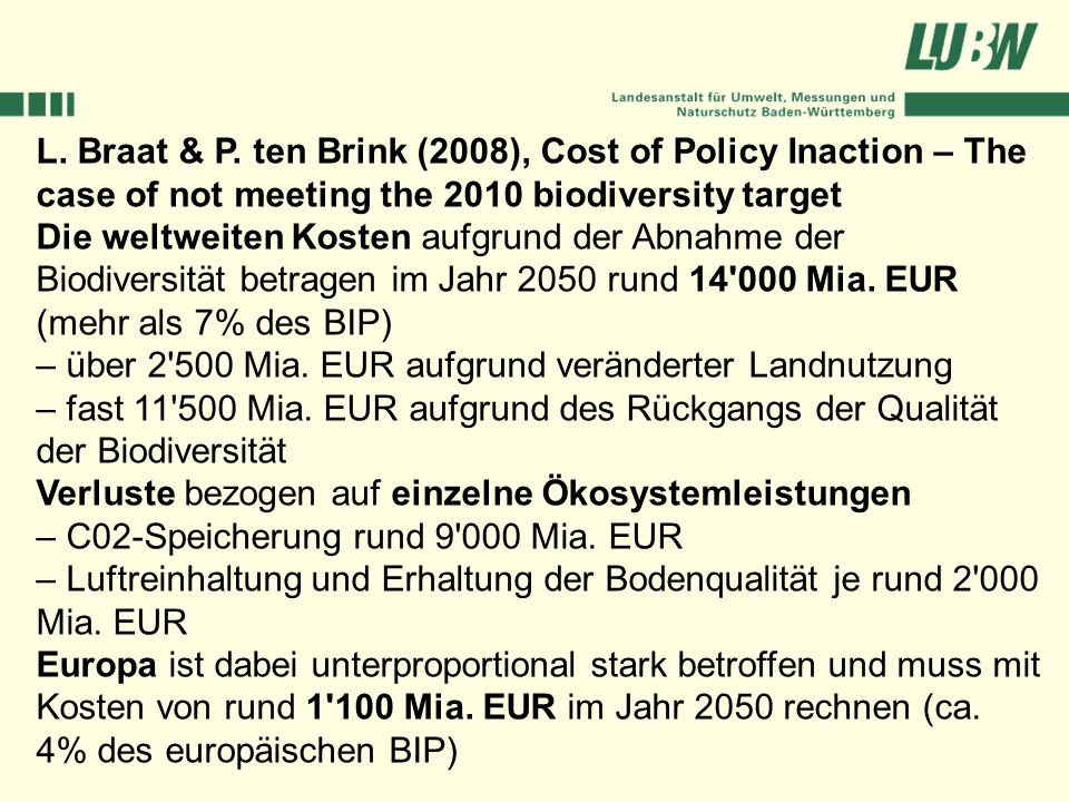 L. Braat & P. ten Brink (2008), Cost of Policy Inaction – The case of not meeting the 2010 biodiversity target Die weltweiten Kosten aufgrund der Abna