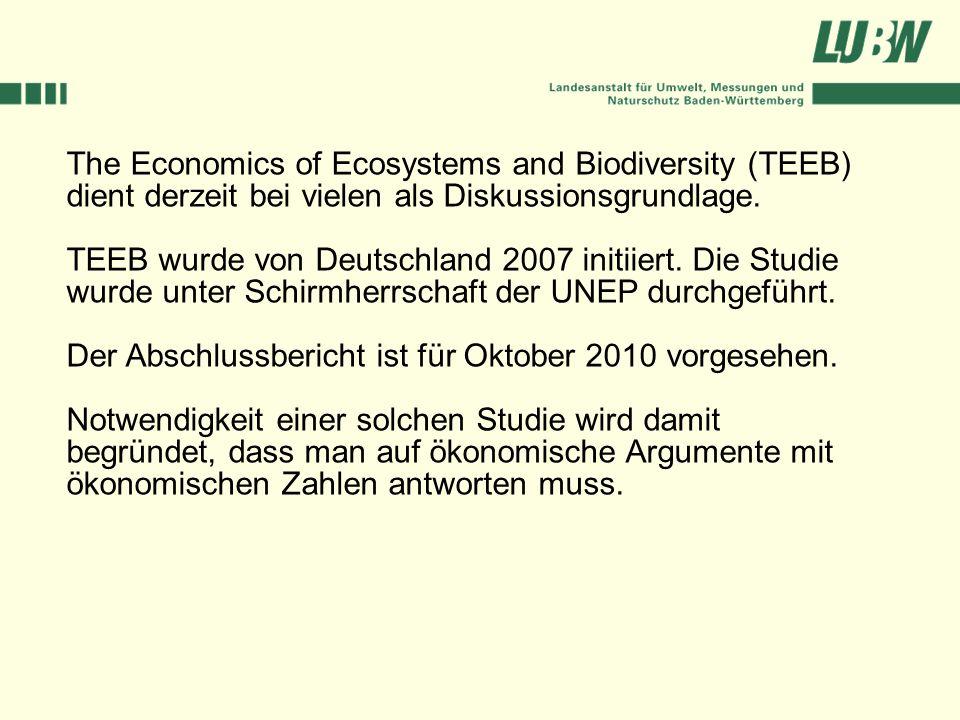The Economics of Ecosystems and Biodiversity (TEEB) dient derzeit bei vielen als Diskussionsgrundlage. TEEB wurde von Deutschland 2007 initiiert. Die