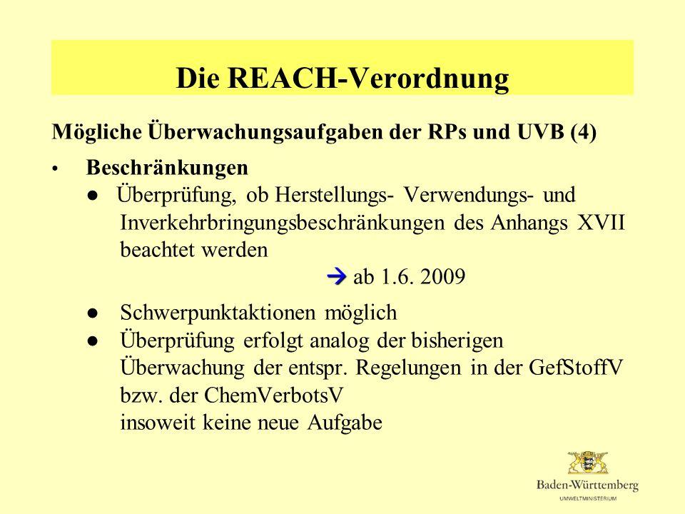 Die REACH-Verordnung Mögliche Überwachungsaufgaben der RPs und UVB (4) Beschränkungen Überprüfung, ob Herstellungs- Verwendungs- und Inverkehrbringung