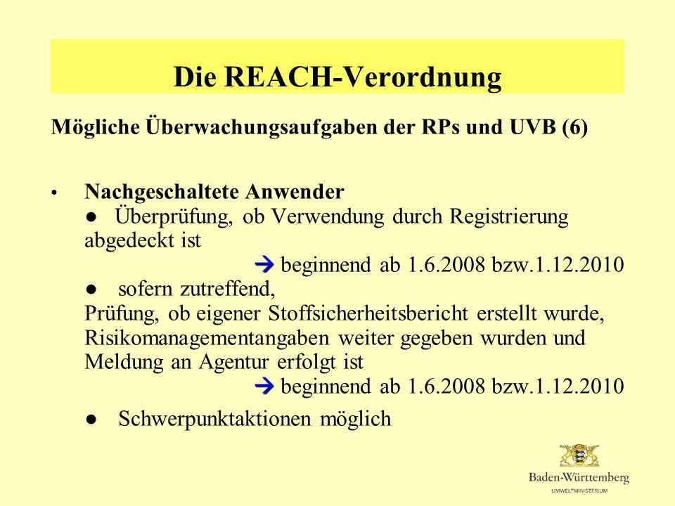 Die REACH-Verordnung Mögliche Überwachungsaufgaben der RPs und UVB (6) Nachgeschaltete Anwender Überprüfung, ob Verwendung durch Registrierung abgedec