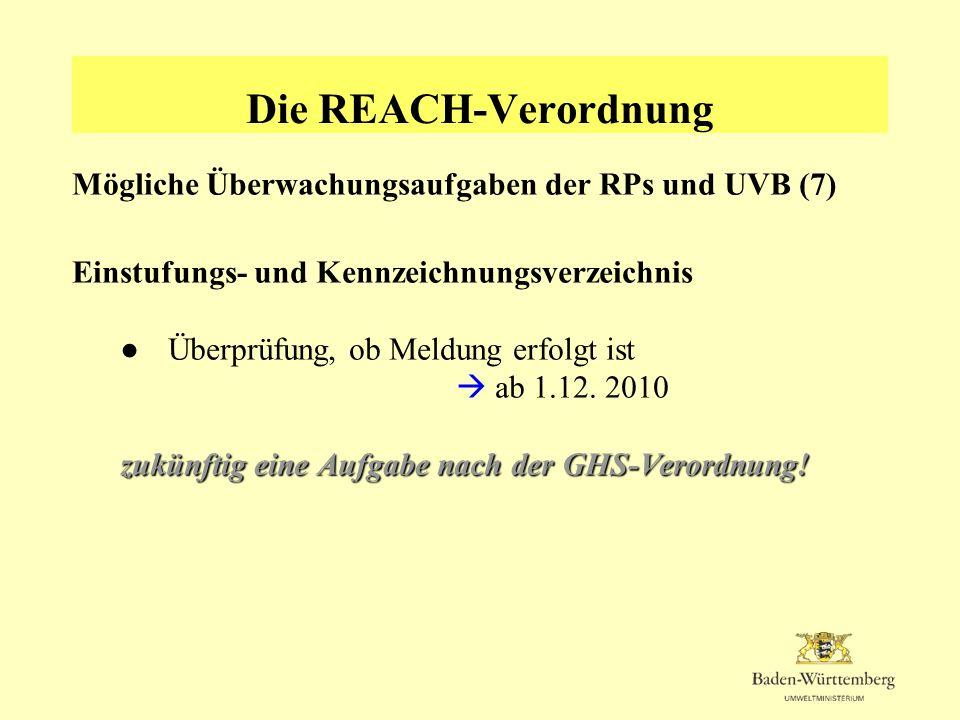 Die REACH-Verordnung Mögliche Überwachungsaufgaben der RPs und UVB (7) Einstufungs- und Kennzeichnungsverzeichnis zukünftig eine Aufgabe nach der GHS-