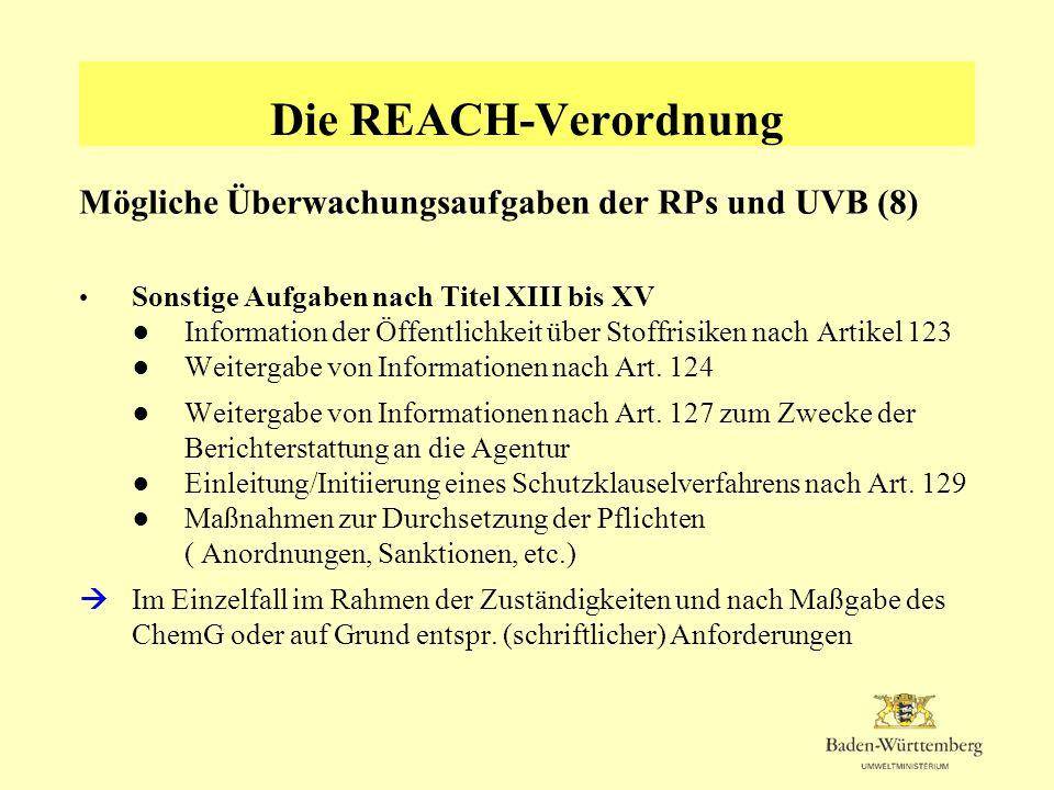 Die REACH-Verordnung Mögliche Überwachungsaufgaben der RPs und UVB (8) Sonstige Aufgaben nach Titel XIII bis XV Information der Öffentlichkeit über St