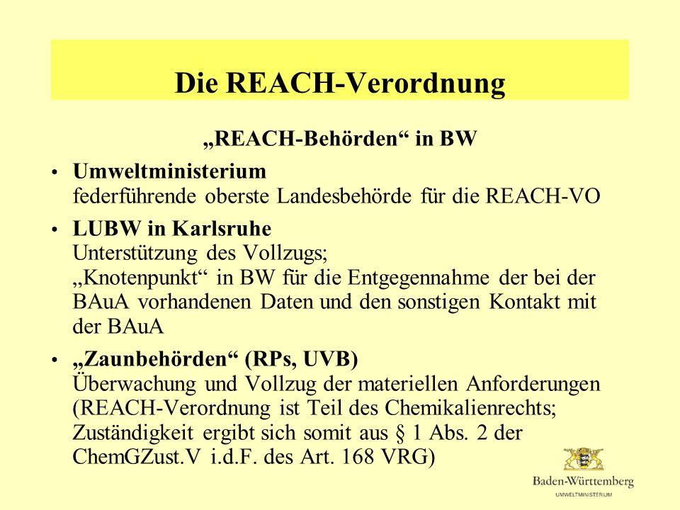 Die REACH-Verordnung REACH-Behörden in BW Umweltministerium federführende oberste Landesbehörde für die REACH-VO LUBW in Karlsruhe Unterstützung des V