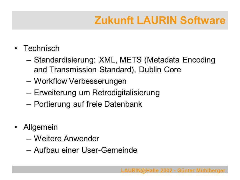 LAURIN@Halle 2002 - Günter Mühlberger Zukunft LAURIN Software Technisch –Standardisierung: XML, METS (Metadata Encoding and Transmission Standard), Du