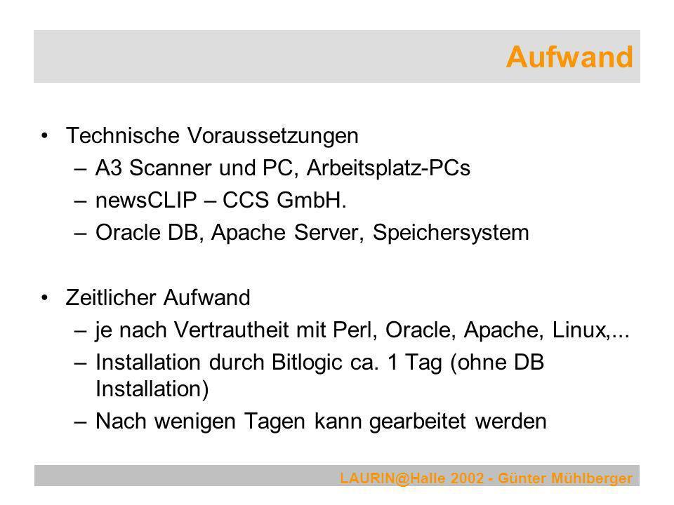 LAURIN@Halle 2002 - Günter Mühlberger Aufwand Technische Voraussetzungen –A3 Scanner und PC, Arbeitsplatz-PCs –newsCLIP – CCS GmbH. –Oracle DB, Apache