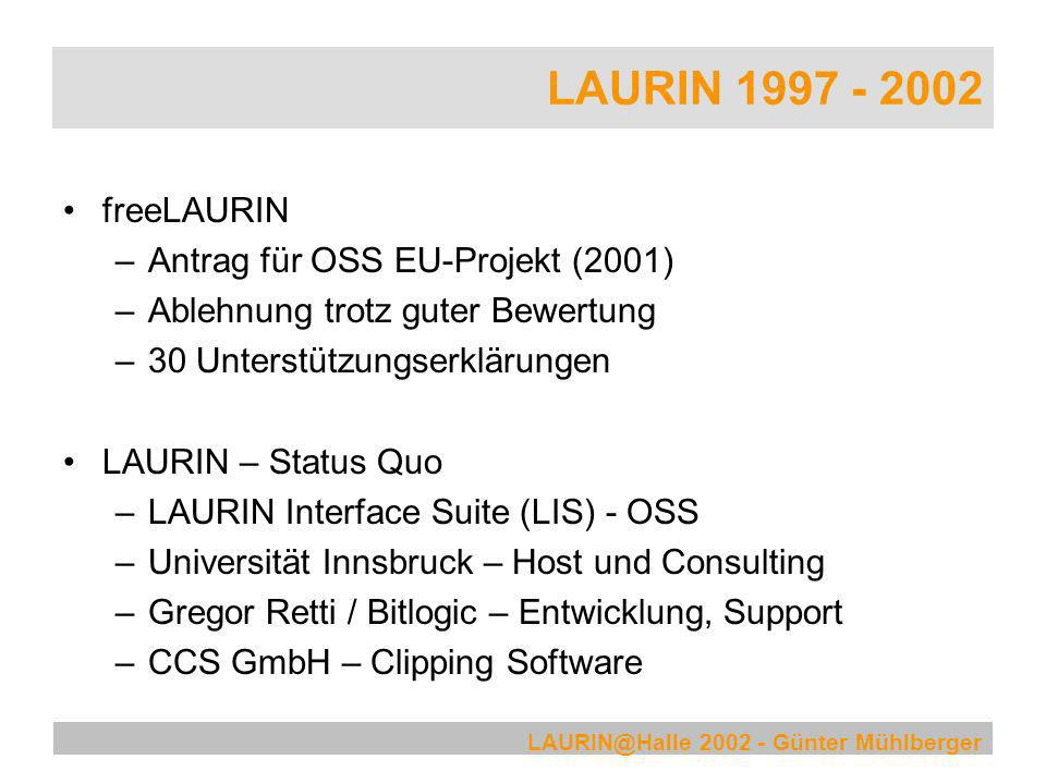 LAURIN@Halle 2002 - Günter Mühlberger LAURIN 1997 - 2002 freeLAURIN –Antrag für OSS EU-Projekt (2001) –Ablehnung trotz guter Bewertung –30 Unterstützu