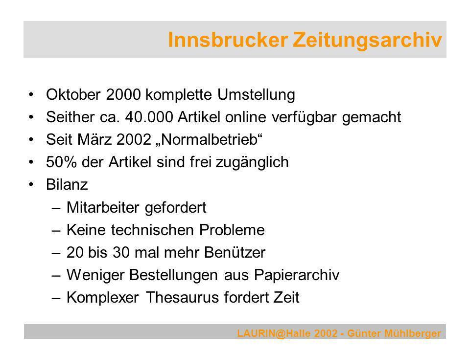 LAURIN@Halle 2002 - Günter Mühlberger Innsbrucker Zeitungsarchiv Oktober 2000 komplette Umstellung Seither ca. 40.000 Artikel online verfügbar gemacht