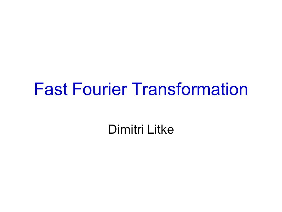 Fast Fourier Transformation Dimitri Litke