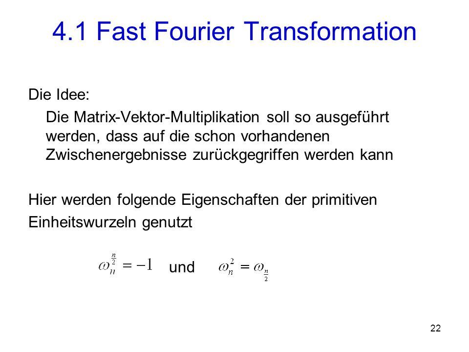 23 Das Ziel ist hier die FT des Vektors a zu berechnen: Aufteilung des Polynoms in und 4.1 Fast Fourier Transformation