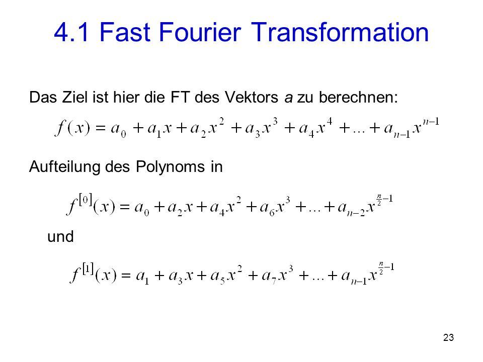 24 Die schnelle Fourier Transformation: Aufteilung der Polynome und solange bis nur noch Paare von Polynomen mit jeweils einem Koeffizienten vorhanden 4.1 Fast Fourier Transformation