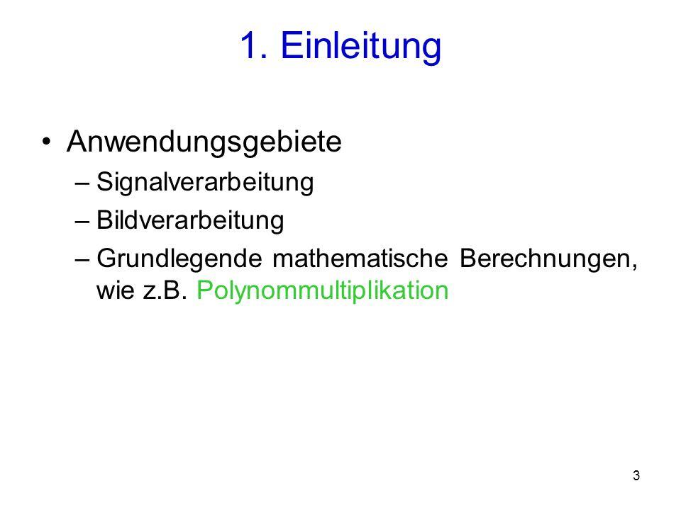 4 Koeffizienten - darstellung Stützstellen - darstellung Transformation direkte Multiplikation Multiplikation Polynommultiplikation
