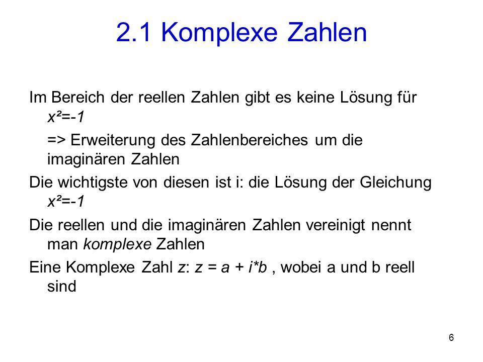 7 Darstellung von z = a + i*b im Koordinatensystem 2.1 Komplexe Zahlen Imaginäre Achse Reelle Achse Imaginärteil i*b Reallteil a z r Andere Darstellungsform: