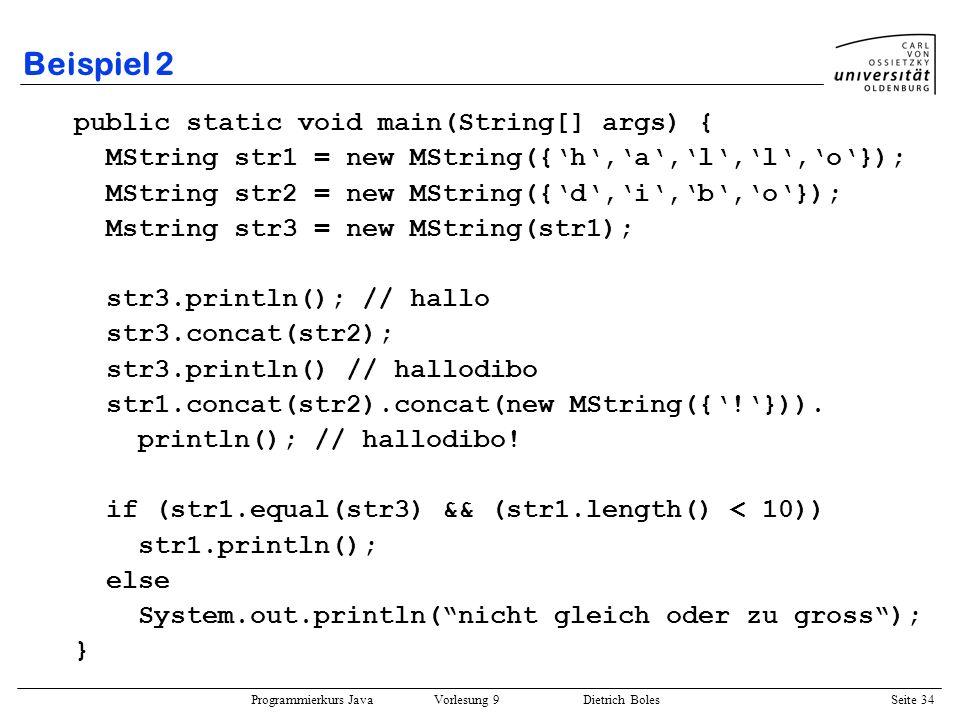 Programmierkurs Java Vorlesung 9 Dietrich Boles Seite 34 Beispiel 2 public static void main(String[] args) { MString str1 = new MString({h,a,l,l,o});