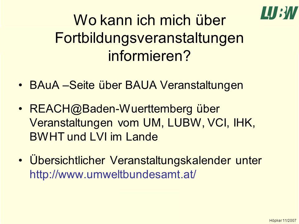 Landesanstalt für Umwelt, Messungen und Naturschutz Baden-Württemberg Höpker 11/2007 Resümee 1.Grundinformationen –www.Reach-Baden- Wuerttemberg.dewww.Reach-Baden- Wuerttemberg.de 2.Prüfung der Betroffenheit –Navigator der BAuA –Navigator der ECHA 3.Ihre Fragen stellen -REACH-Net -BAuA 4.Dokumente, Hilfen –www.Reach-Baden- Wuerttemberg.dewww.Reach-Baden- Wuerttemberg.de 1.Aktueller Stand –ECHA 2.Fragenkataloge –REACH-NET –BAuA 3.Überwachungsrelevante Fragen stellen –BAuA (Internet) –LUBW 4.Überwachungsrelevante Informationen lesen –LUBW –BAuA Für den Einsteiger Für die Behörden