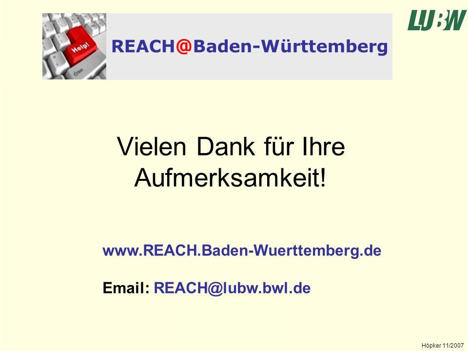Landesanstalt für Umwelt, Messungen und Naturschutz Baden-Württemberg Höpker 11/2007 Vielen Dank für Ihre Aufmerksamkeit! REACH @ Baden-Württemberg ww