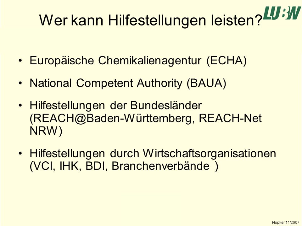Landesanstalt für Umwelt, Messungen und Naturschutz Baden-Württemberg Höpker 11/2007 Europäische Chemikalienagentur Rechtstexte REACH-Implementation Projects (RIPS) FAQs Internetseite IUCLID 5 Navigator