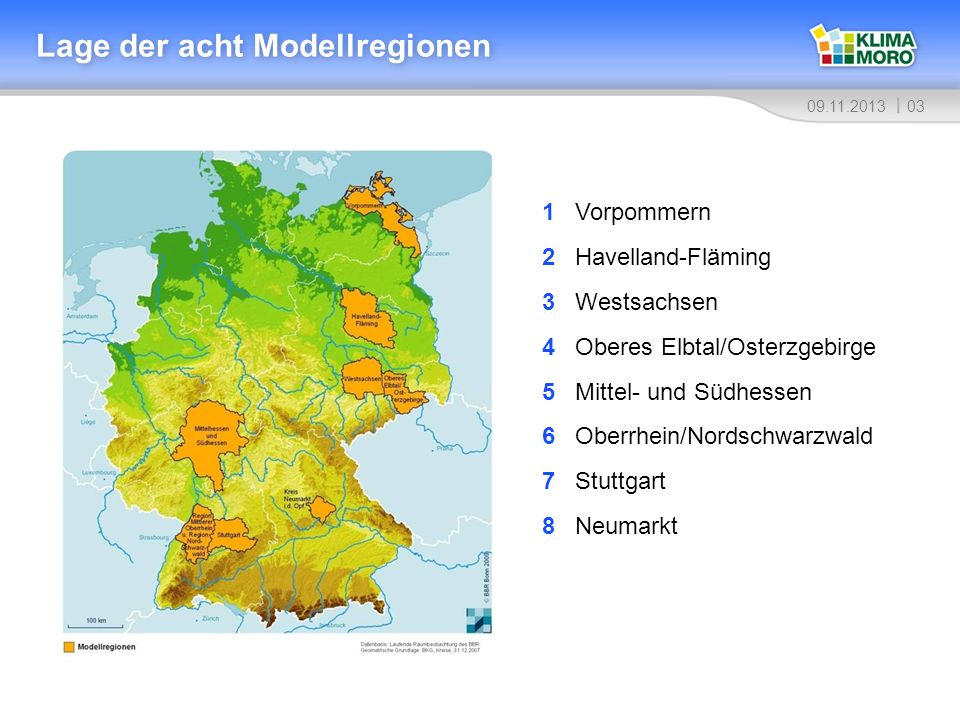 0309.11.2013 Lage der acht Modellregionen 1 Vorpommern 2 Havelland-Fläming 3 Westsachsen 4 Oberes Elbtal/Osterzgebirge 5 Mittel- und Südhessen 6 Oberr