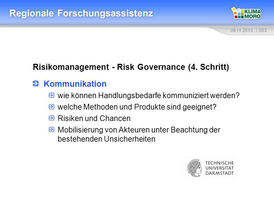 03309.11.2013 Risikomanagement - Risk Governance (4. Schritt) Regionale Forschungsassistenz Kommunikation wie können Handlungsbedarfe kommuniziert wer