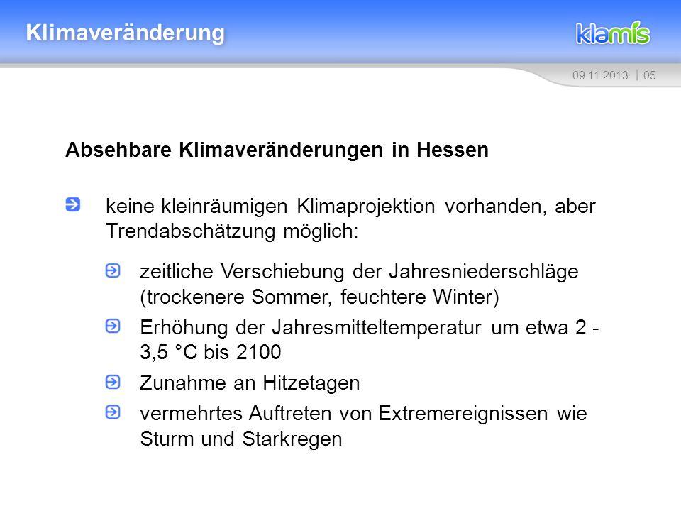 0509.11.2013 Klimaveränderung Absehbare Klimaveränderungen in Hessen keine kleinräumigen Klimaprojektion vorhanden, aber Trendabschätzung möglich: zei