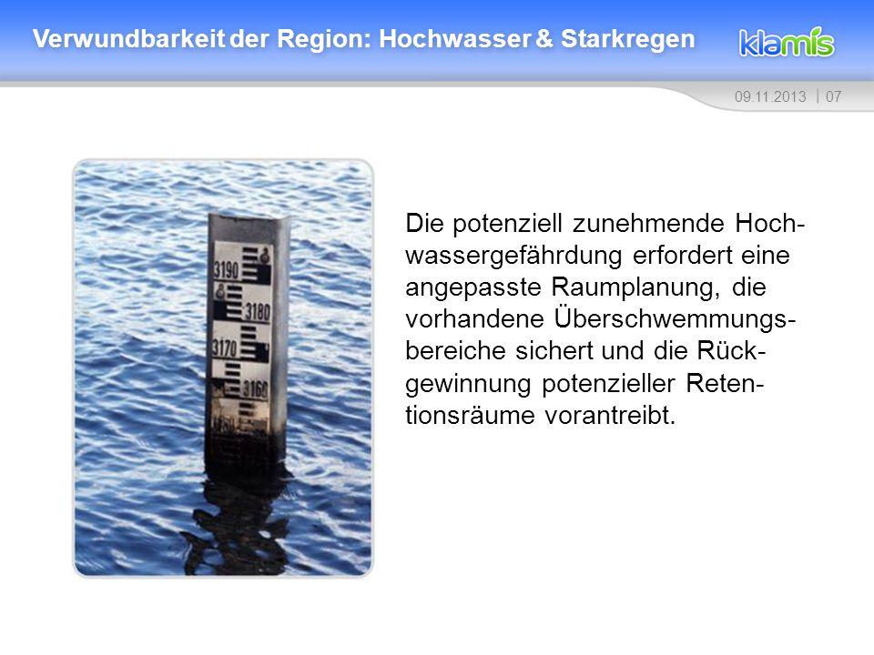 0709.11.2013 Verwundbarkeit der Region: Hochwasser & Starkregen Die potenziell zunehmende Hoch- wassergefährdung erfordert eine angepasste Raumplanung