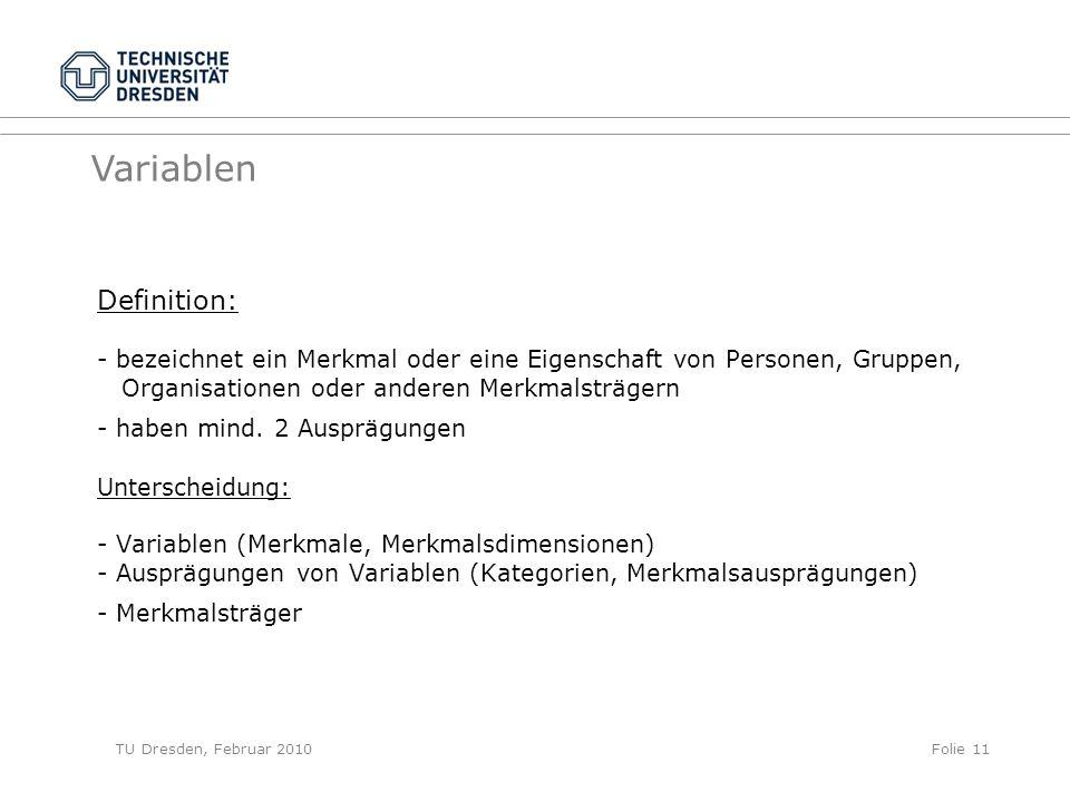 TU Dresden, Februar 2010Folie 11 Definition: - bezeichnet ein Merkmal oder eine Eigenschaft von Personen, Gruppen, Organisationen oder anderen Merkmal