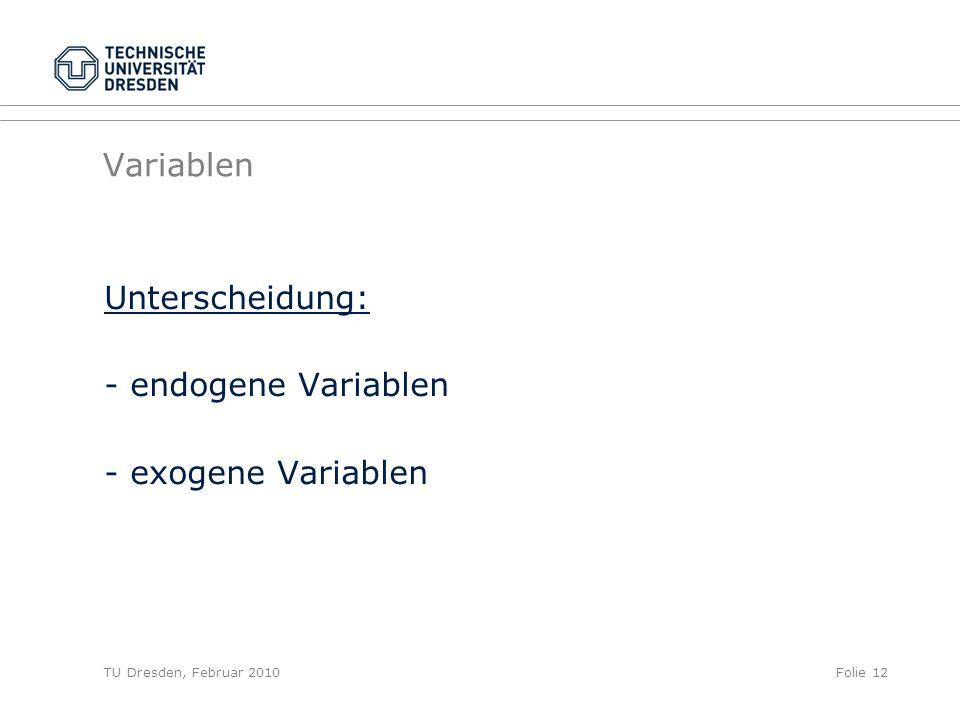 TU Dresden, Februar 2010Folie 12 Variablen Unterscheidung: - endogene Variablen - exogene Variablen