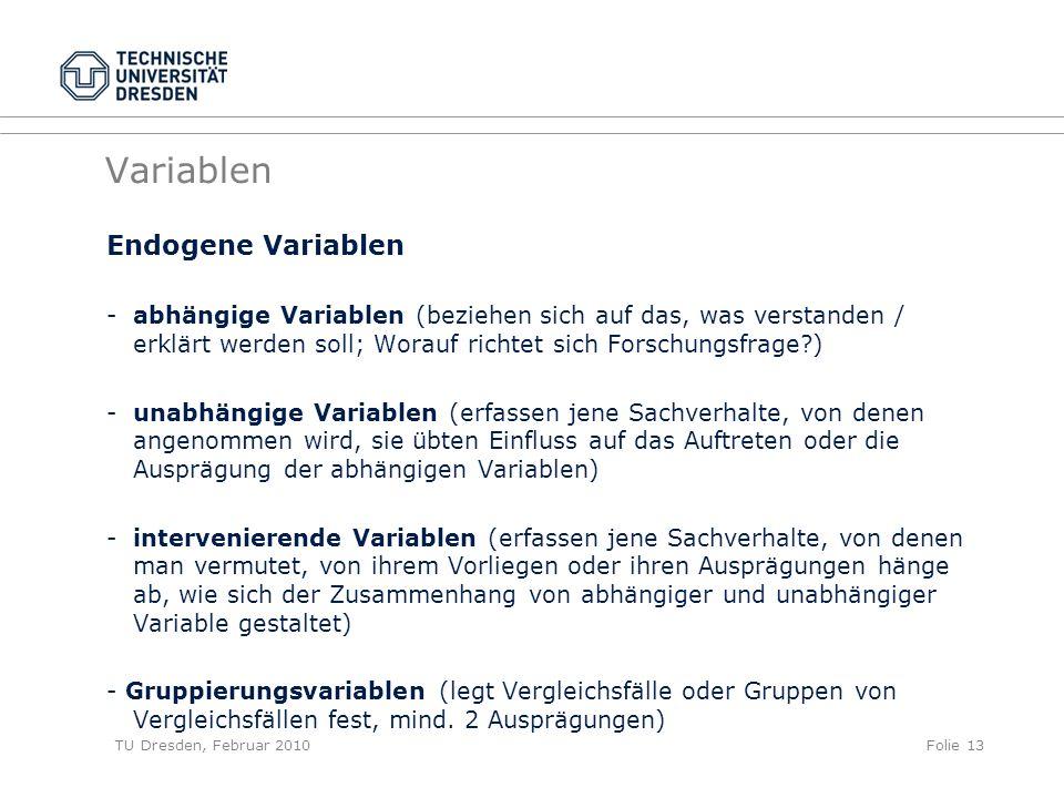 TU Dresden, Februar 2010Folie 13 Variablen Endogene Variablen -abhängige Variablen (beziehen sich auf das, was verstanden / erklärt werden soll; Worau