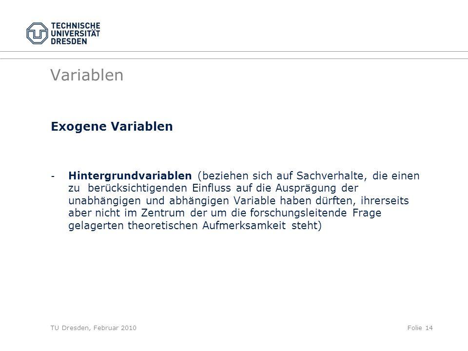 TU Dresden, Februar 2010Folie 14 Variablen Exogene Variablen - Hintergrundvariablen (beziehen sich auf Sachverhalte, die einen zu berücksichtigenden E