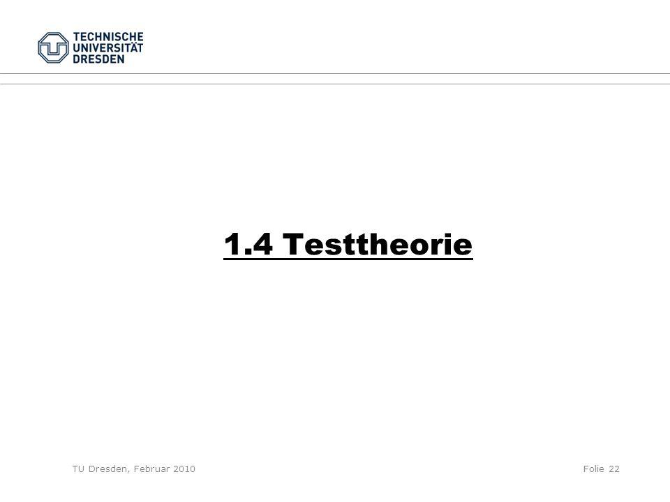 TU Dresden, Februar 2010Folie 22 1.4 Testtheorie