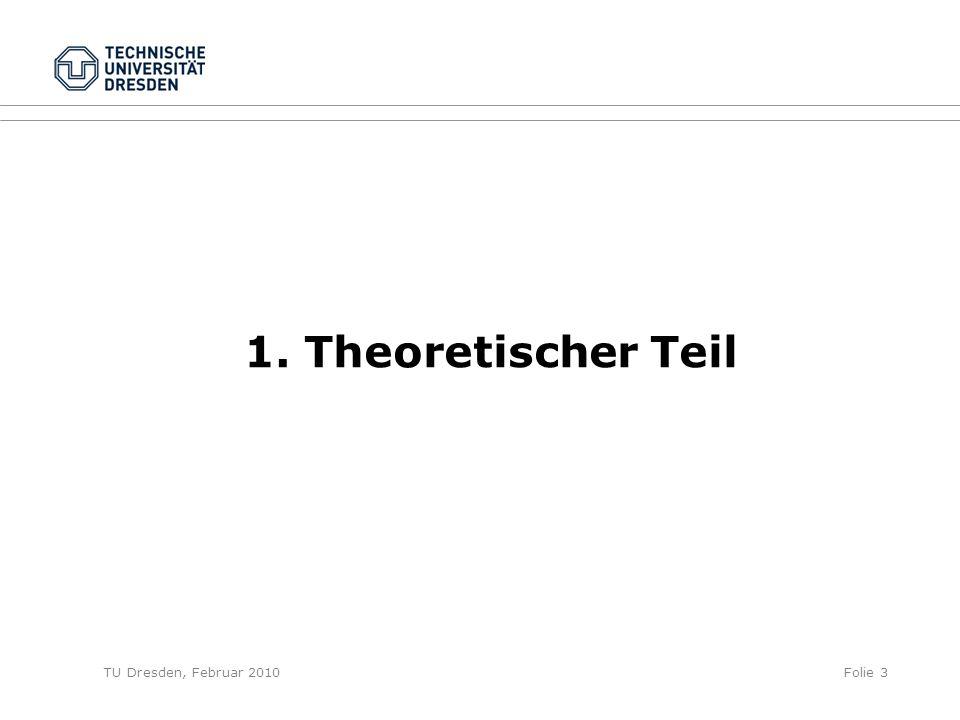 TU Dresden, Februar 2010Folie 3 1. Theoretischer Teil