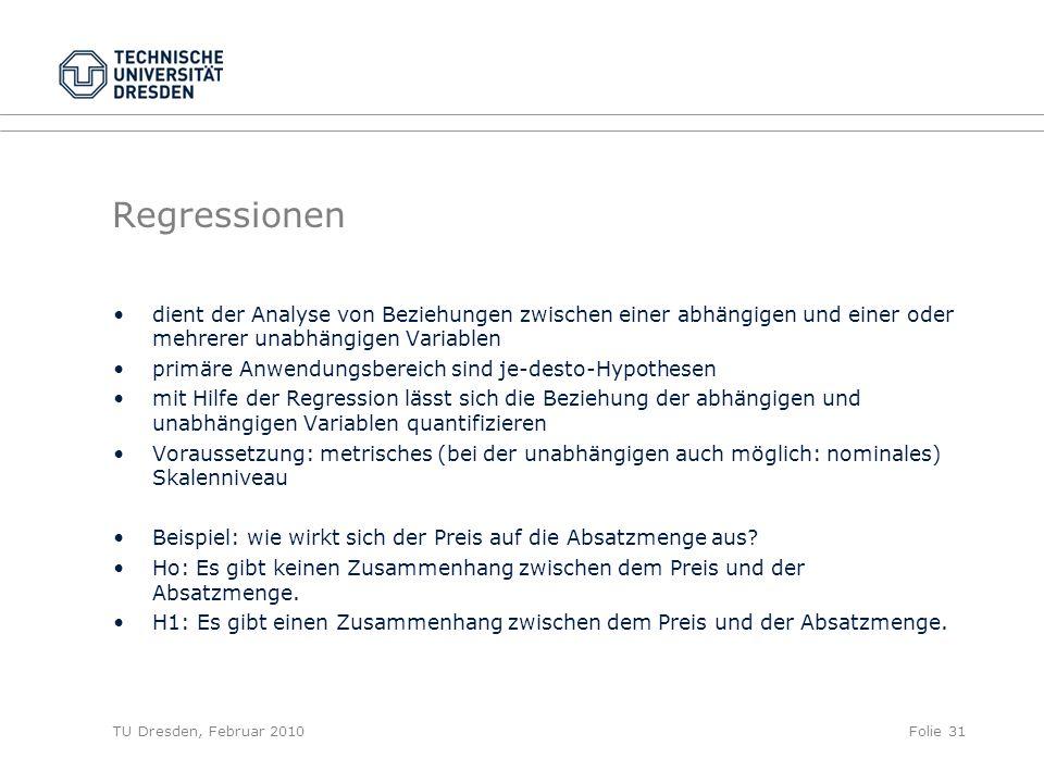 TU Dresden, Februar 2010Folie 31 Regressionen dient der Analyse von Beziehungen zwischen einer abhängigen und einer oder mehrerer unabhängigen Variabl