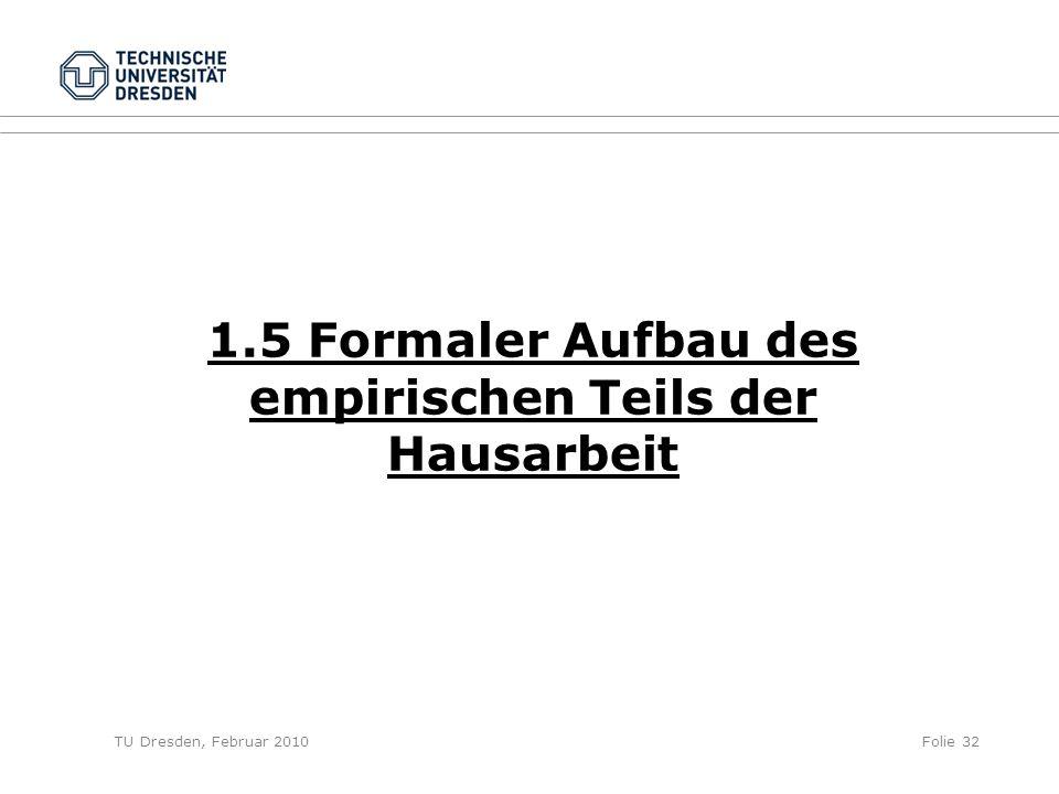 TU Dresden, Februar 2010Folie 32 1.5 Formaler Aufbau des empirischen Teils der Hausarbeit