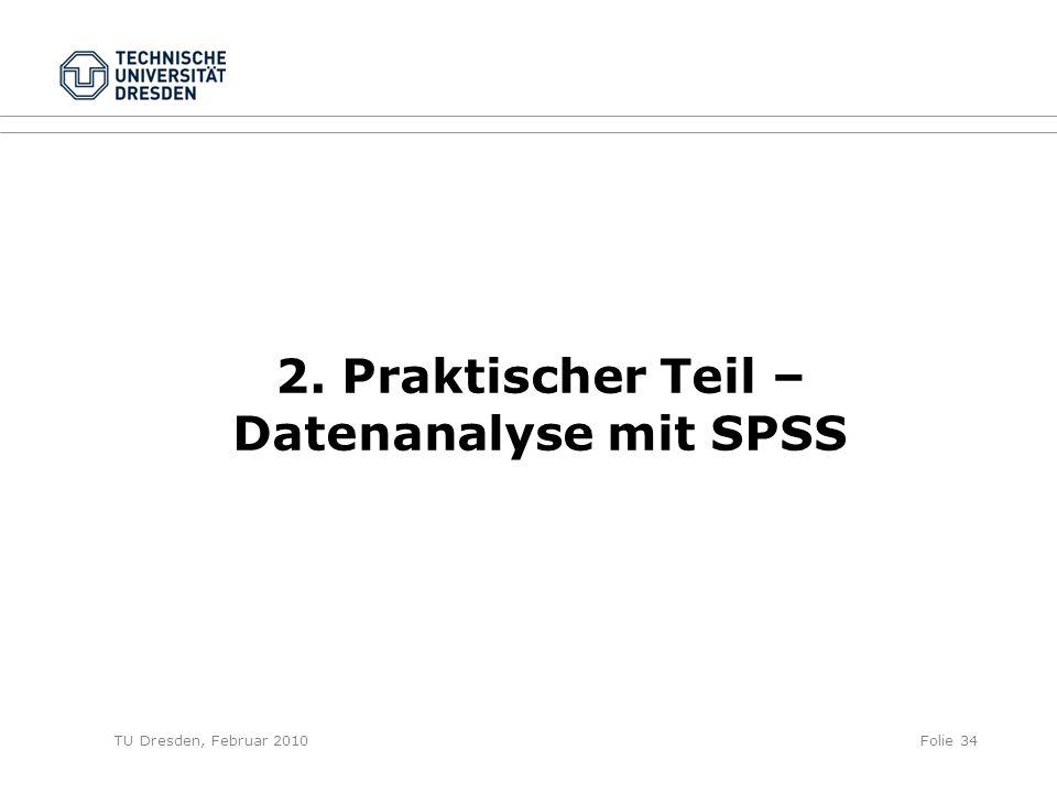 TU Dresden, Februar 2010Folie 34 2. Praktischer Teil – Datenanalyse mit SPSS