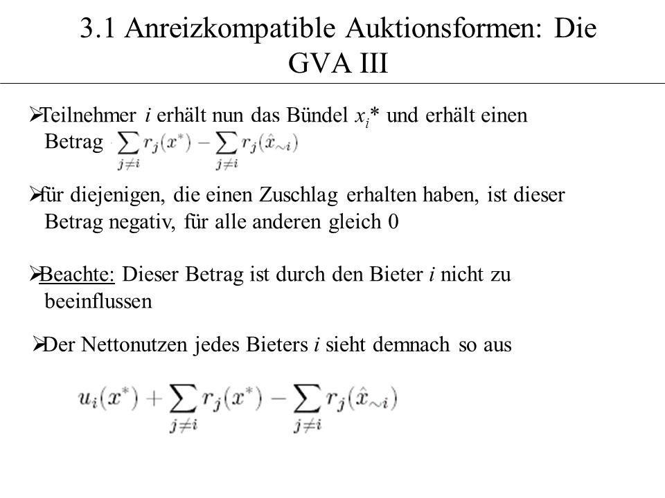 3.1 Anreizkompatible Auktionsformen: Die GVA III Teilnehmer i erhält nun das Bündel x i * und erhält einen Betrag für diejenigen, die einen Zuschlag e