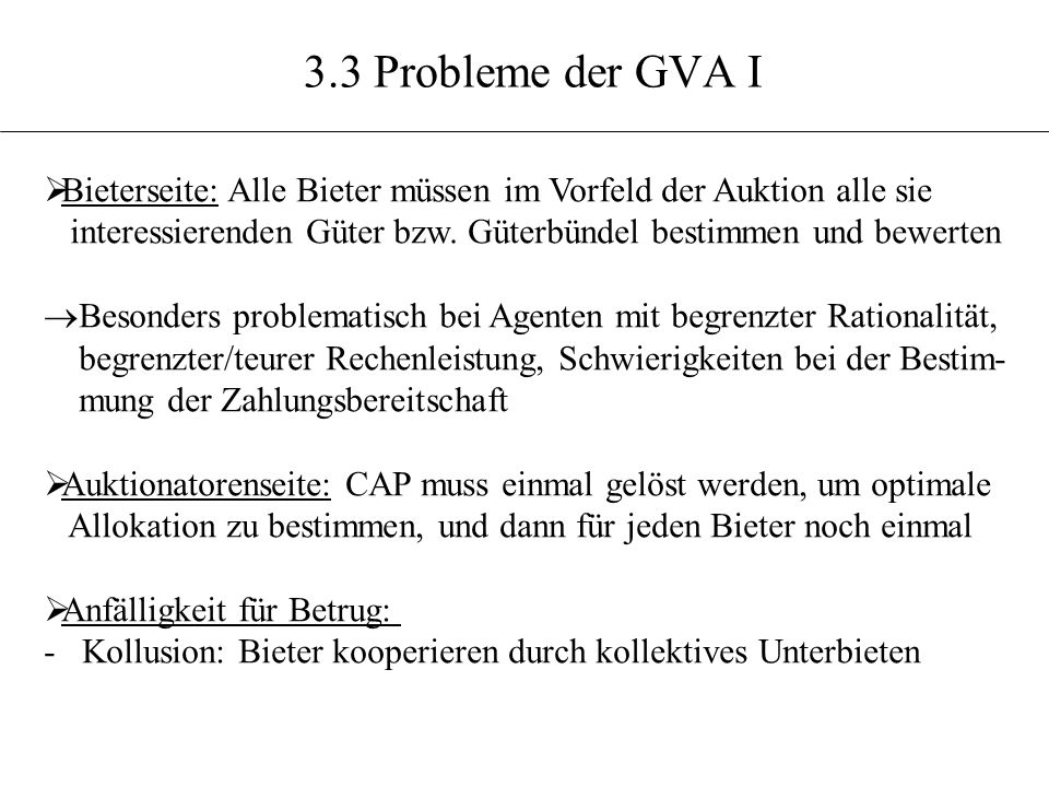 3.3 Probleme der GVA I Bieterseite: Alle Bieter müssen im Vorfeld der Auktion alle sie interessierenden Güter bzw. Güterbündel bestimmen und bewerten