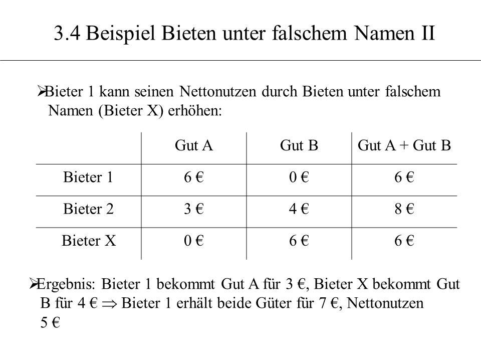 3.4 Beispiel Bieten unter falschem Namen II Bieter 1 kann seinen Nettonutzen durch Bieten unter falschem Namen (Bieter X) erhöhen: Gut AGut BGut A + G