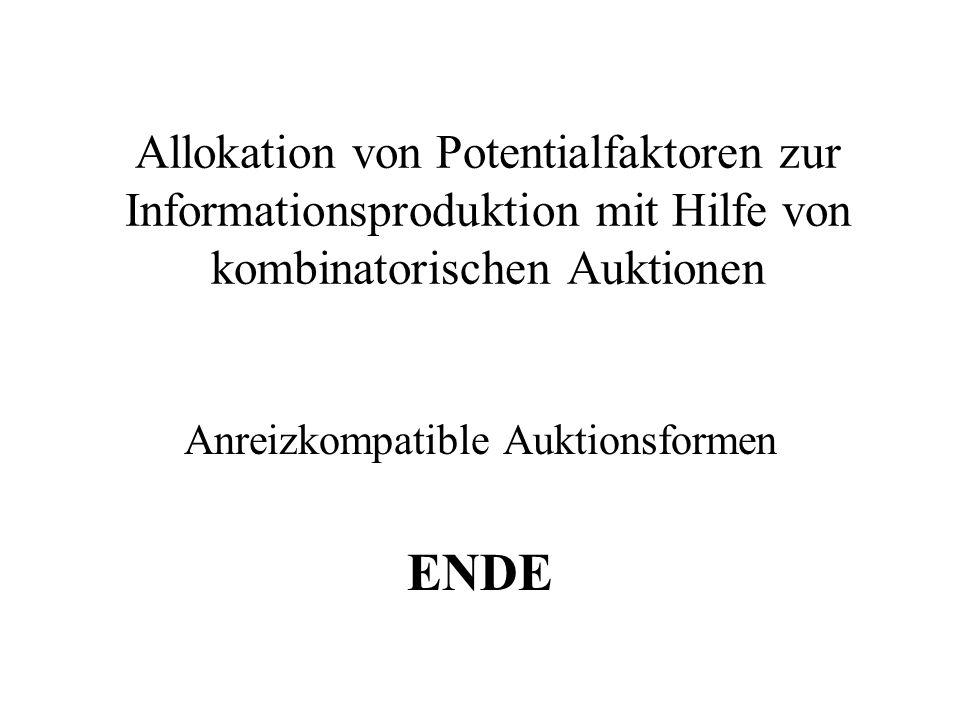 Allokation von Potentialfaktoren zur Informationsproduktion mit Hilfe von kombinatorischen Auktionen Anreizkompatible Auktionsformen ENDE