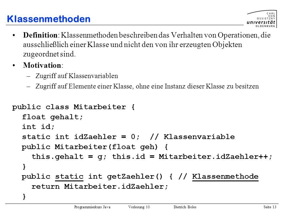 Programmierkurs Java Vorlesung 10 Dietrich Boles Seite 13 Klassenmethoden Definition: Klassenmethoden beschreiben das Verhalten von Operationen, die a