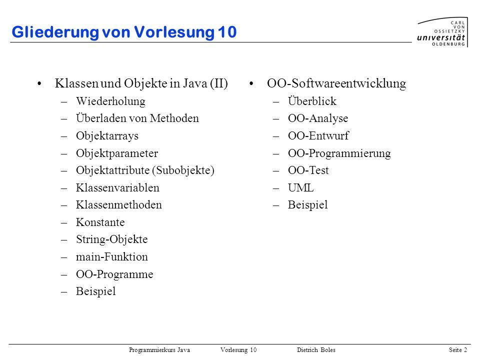 Programmierkurs Java Vorlesung 10 Dietrich Boles Seite 2 Gliederung von Vorlesung 10 Klassen und Objekte in Java (II) –Wiederholung –Überladen von Met