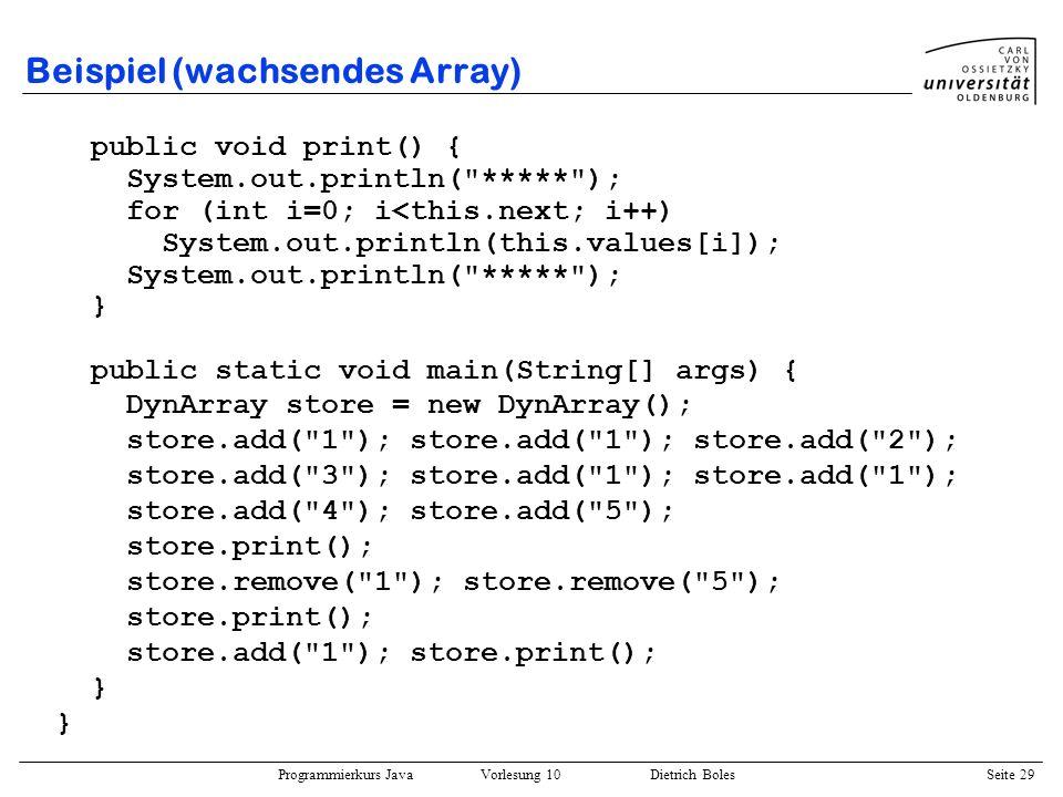 Programmierkurs Java Vorlesung 10 Dietrich Boles Seite 29 Beispiel (wachsendes Array) public void print() { System.out.println(