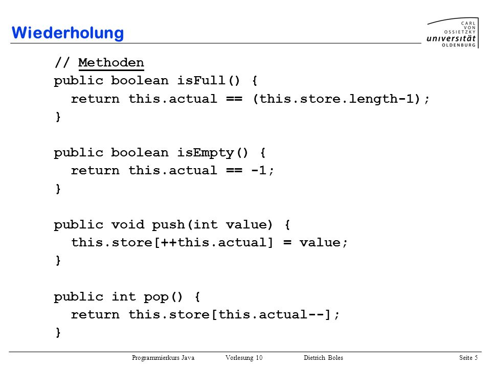Programmierkurs Java Vorlesung 10 Dietrich Boles Seite 16 Konstanten Definition: Konstante = ausschließlich lesbare Klassenvariable Schlüsselwort final :nicht veränderbar; nur lesbar public class Circle { public static final double PI = 3.1415926; double radius; public Circle(double r) { this.radius = r; } public double getRadius() { return this.radius; } public static void main(String[] args) { Circle c = new Circle(3.4); double umfang = 2 * Circle.PI * c.getRadius(); Circle.PI = 3.1416; // Fehler.