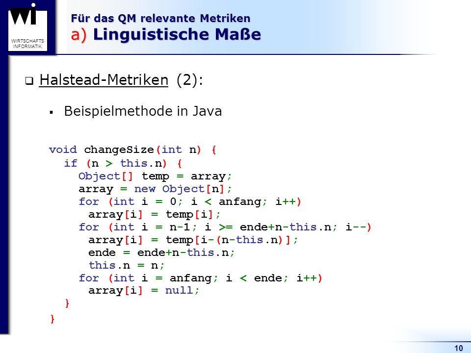 10 WIRTSCHAFTS INFORMATIK Für das QM relevante Metriken a) Linguistische Maße Halstead-Metriken (2): Beispielmethode in Java void changeSize(int n) {