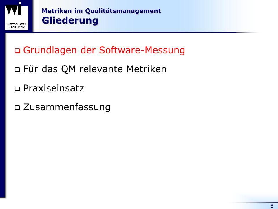 2 WIRTSCHAFTS INFORMATIK Metriken im Qualitätsmanagement Gliederung Grundlagen der Software-Messung Für das QM relevante Metriken Praxiseinsatz Zusamm