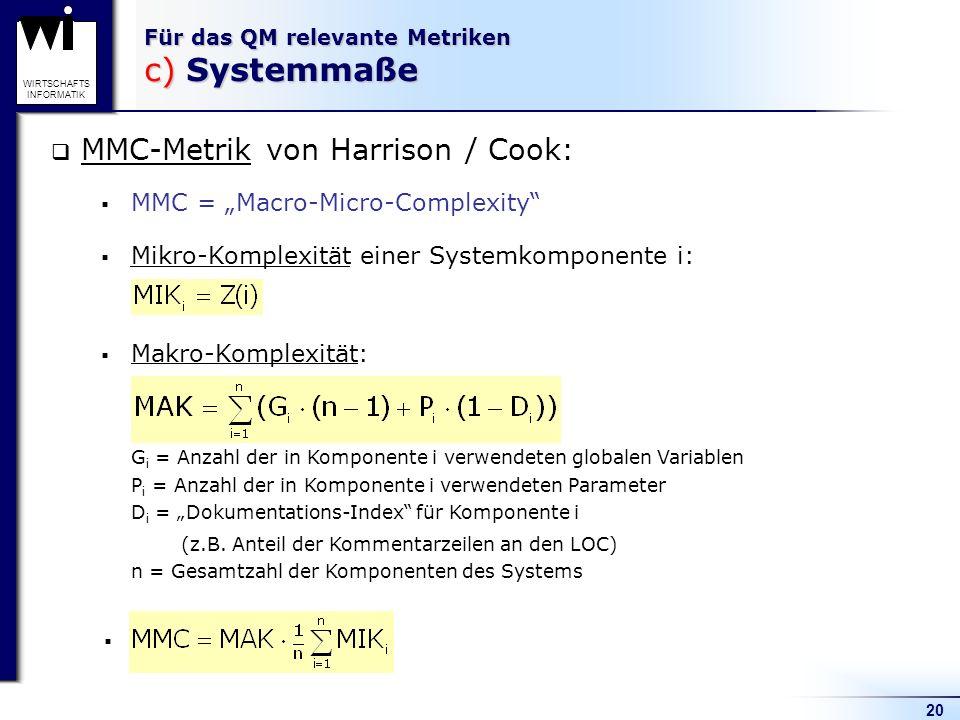 20 WIRTSCHAFTS INFORMATIK Für das QM relevante Metriken c) Systemmaße MMC-Metrik von Harrison / Cook: MMC = Macro-Micro-Complexity Makro-Komplexität: