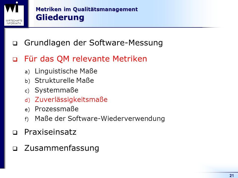 21 WIRTSCHAFTS INFORMATIK Metriken im Qualitätsmanagement Gliederung Grundlagen der Software-Messung Für das QM relevante Metriken a) Linguistische Ma