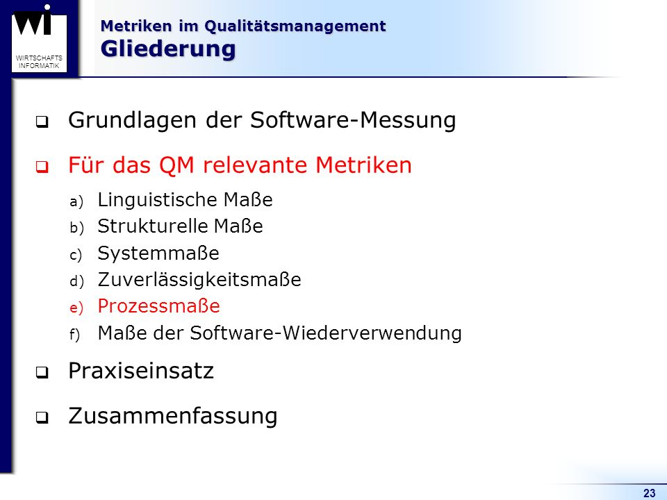 23 WIRTSCHAFTS INFORMATIK Metriken im Qualitätsmanagement Gliederung Grundlagen der Software-Messung Für das QM relevante Metriken a) Linguistische Ma